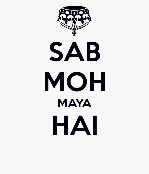 About – Sab Moh Maya Hai